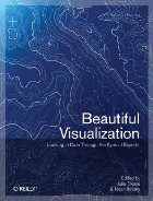 Beautiful Visualization: Looking at Data through the Eyes of Experts (Theory in Practice), edited by Julie Steele and Noah Iliinsky