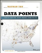 Data Points: Visualization that Matters, Nathan Yau