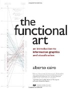 The Functional Art: An introduction to information graphics and visualization (Voices That Matter), Alberto Cairo