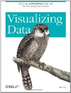 Visualizing Data: Exploring and Explaining Data with the Processing Environment, Ben Fry
